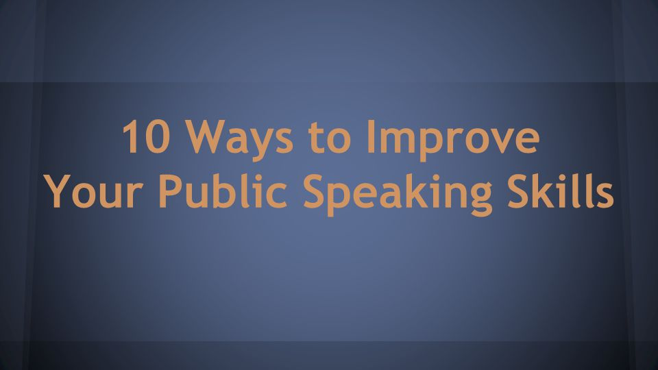 10 Ways to Improve Your Public Speaking Skills
