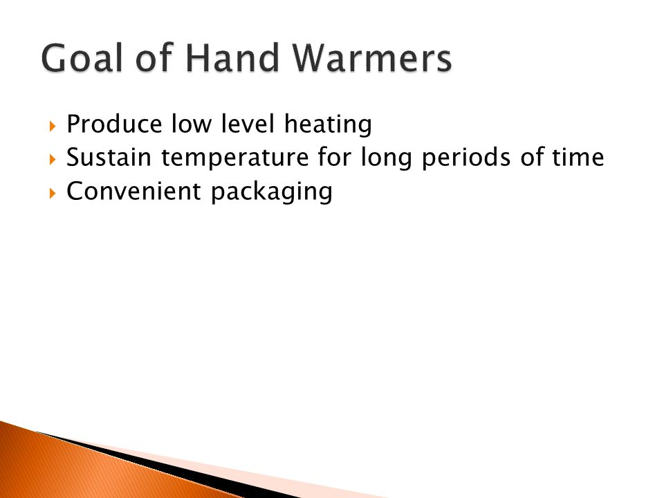  Produce low level heating  Sustain temperature for long periods of time  Convenient packaging