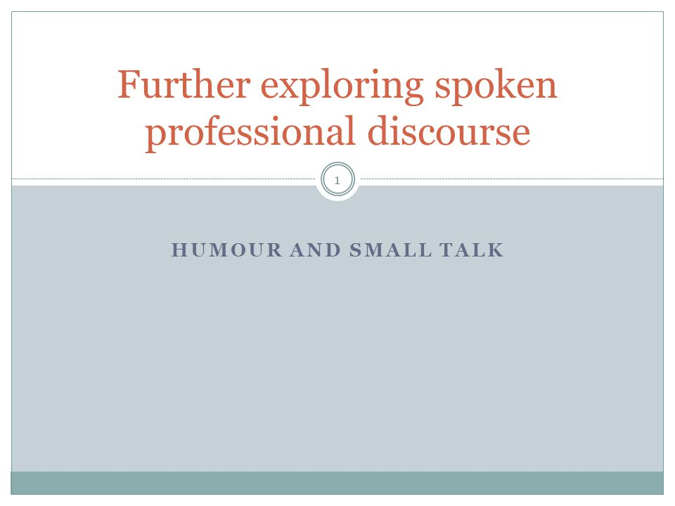 HUMOUR AND SMALL TALK Further exploring spoken professional discourse 1