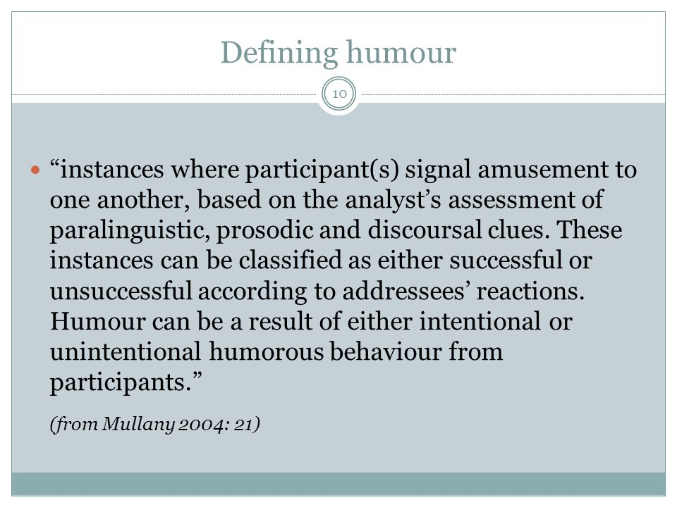 """Defining humour 10 """"instances where participant(s) signal amusement to one another, based on the analyst's assessment of paralinguistic, prosodic and"""