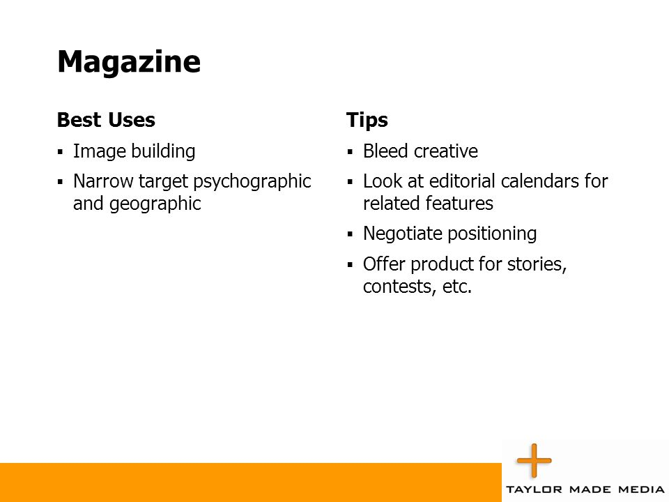 Magazine Best Uses  Image building  Narrow target psychographic and geographic Tips  Bleed creative  Look at editorial calendars for related featu