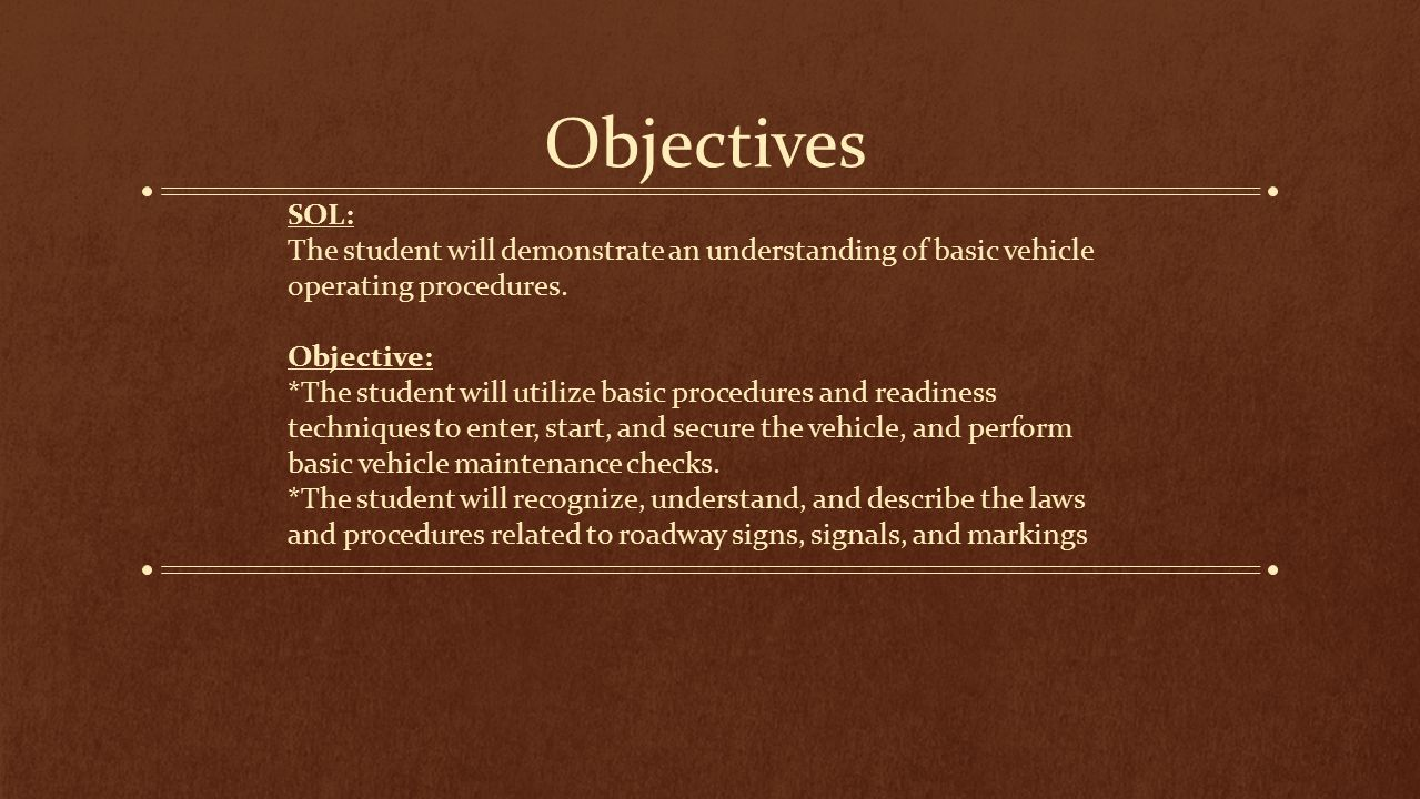 Objectives SOL: The student will demonstrate an understanding of basic vehicle operating procedures. Objective: *The student will utilize basic proced