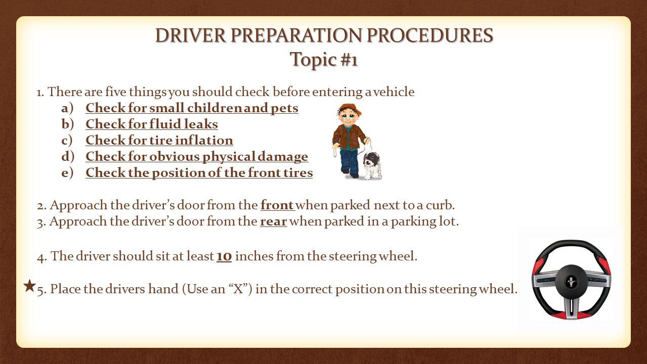 DRIVER PREPARATION PROCEDURES Topic #1 6.