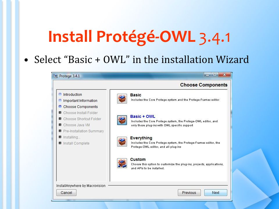 Install Protégé-OWL 3.4.1 Select Basic + OWL in the installation Wizard