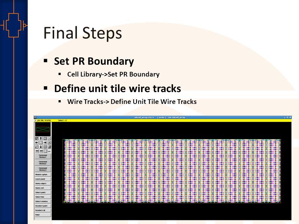 Robust Low Power VLSI Final Steps  Set PR Boundary  Cell Library->Set PR Boundary  Define unit tile wire tracks  Wire Tracks-> Define Unit Tile Wi