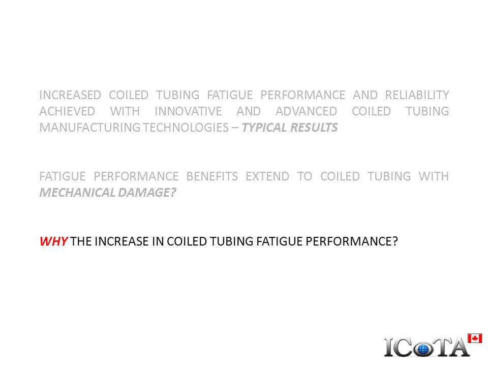 INCREASED COILED TUBING FATIGUE PERFORMANCE AND RELIABILITY ACHIEVED WITH INNOVATIVE AND ADVANCED COILED TUBING MANUFACTURING TECHNOLOGIES – TYPICAL R