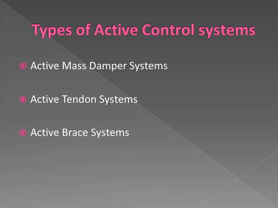  Active Mass Damper Systems  Active Tendon Systems  Active Brace Systems