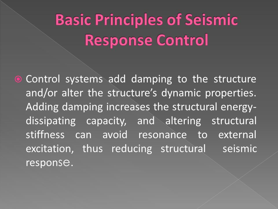  Control systems add damping to the structure and/or alter the structure's dynamic properties.