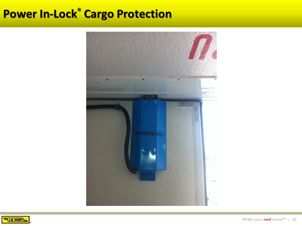 23What's your next move?™ | Power In-Lock ® Cargo Protection