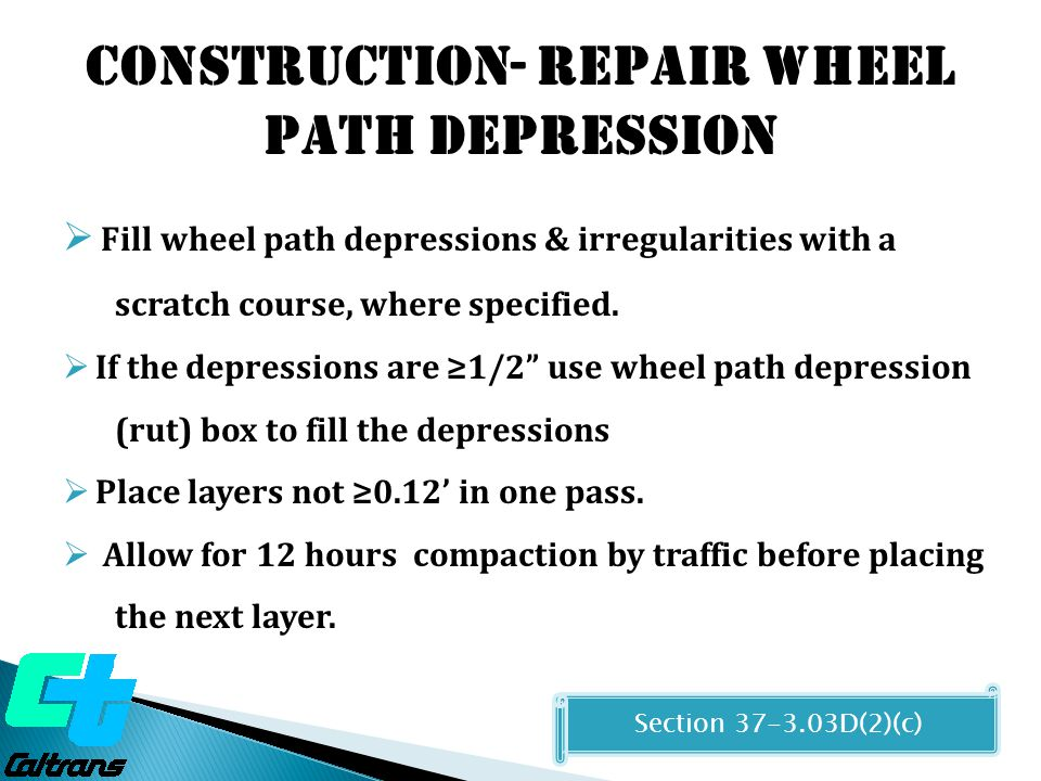 Construction- REPAIR WHEEL PATH DEPRESSION  Fill wheel path depressions & irregularities with a scratch course, where specified.  If the depressions