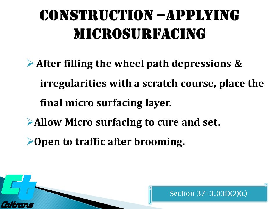 Construction –Applying MICROSURFACING  After filling the wheel path depressions & irregularities with a scratch course, place the final micro surfaci