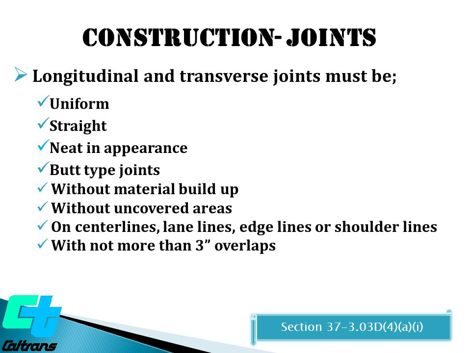 Construction- Joints  Longitudinal and transverse joints must be; Uniform Straight Neat in appearance Butt type joints Without material build up With