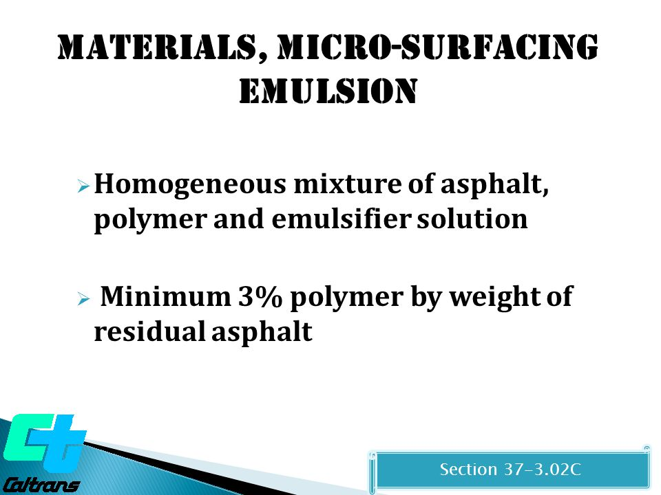  Homogeneous mixture of asphalt, polymer and emulsifier solution  Minimum 3% polymer by weight of residual asphalt b Materials, MICRO-SURFACING EMUL