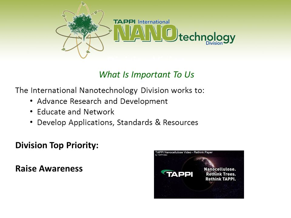 Division Vision What Is Important To Us The International Nanotechnology Division works to: Advance Research and Development Educate and Network Develop Applications, Standards & Resources Division Top Priority: Raise Awareness