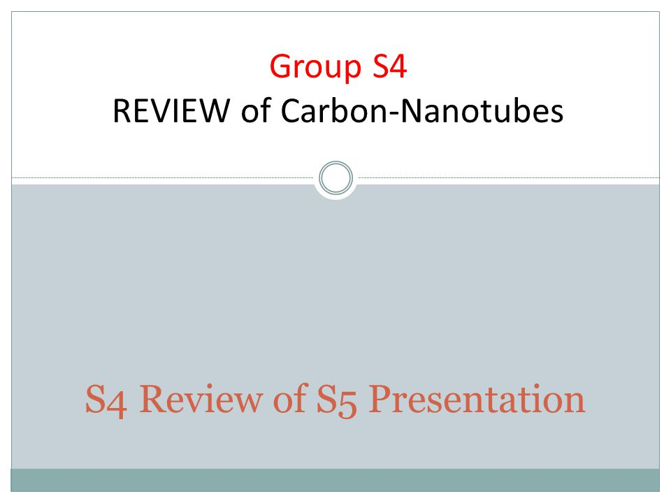 S4 Review of S5 Presentation Group S4 REVIEW of Carbon-Nanotubes