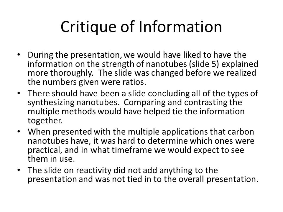Critique of Information During the presentation, we would have liked to have the information on the strength of nanotubes (slide 5) explained more thoroughly.