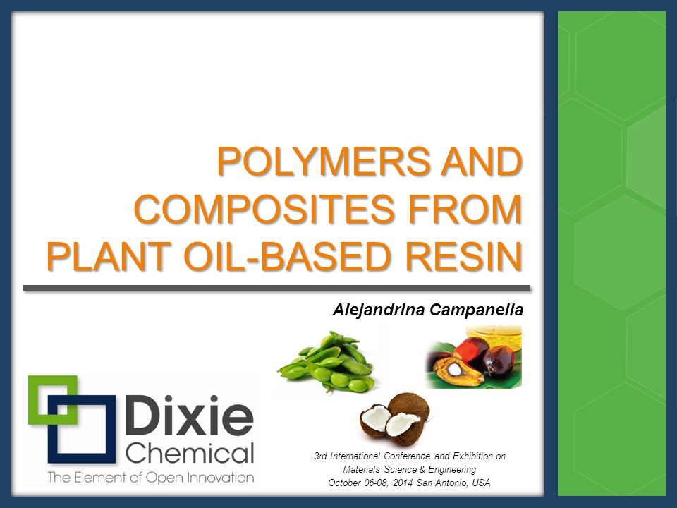  Market Drivers  Bio-Polymers from Plant Oils Plant oil overview Bio-resins: Monomers: MAESO, MAELO Diluents: styrene, MFA, … Bio-Thermoset Polymer  Bio-Composites Applications BMC VARTM  Summary OUTLINE
