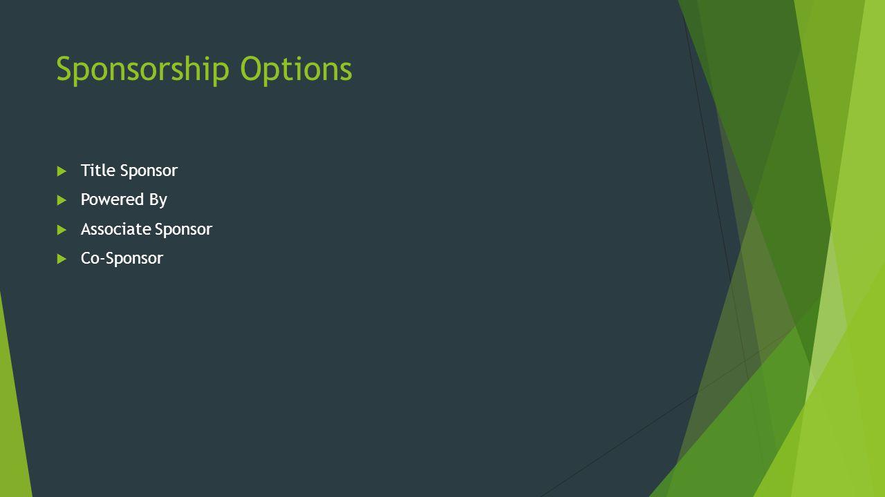 Sponsorship Options  Title Sponsor  Powered By  Associate Sponsor  Co-Sponsor
