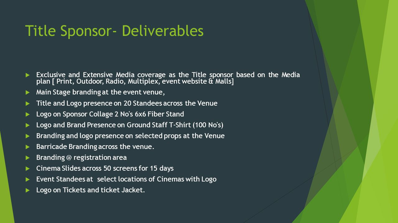Title Sponsor- Deliverables  Exclusive and Extensive Media coverage as the Title sponsor based on the Media plan [ Print, Outdoor, Radio, Multiplex,