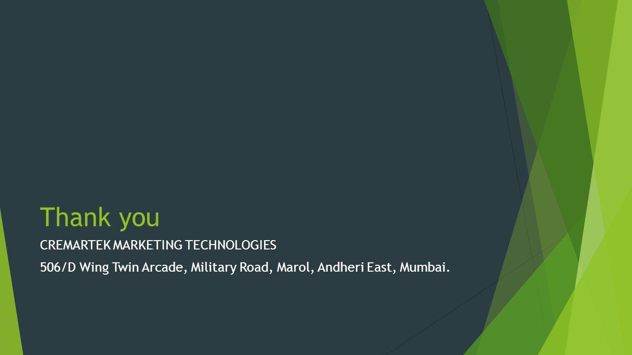 Thank you CREMARTEK MARKETING TECHNOLOGIES 506/D Wing Twin Arcade, Military Road, Marol, Andheri East, Mumbai.