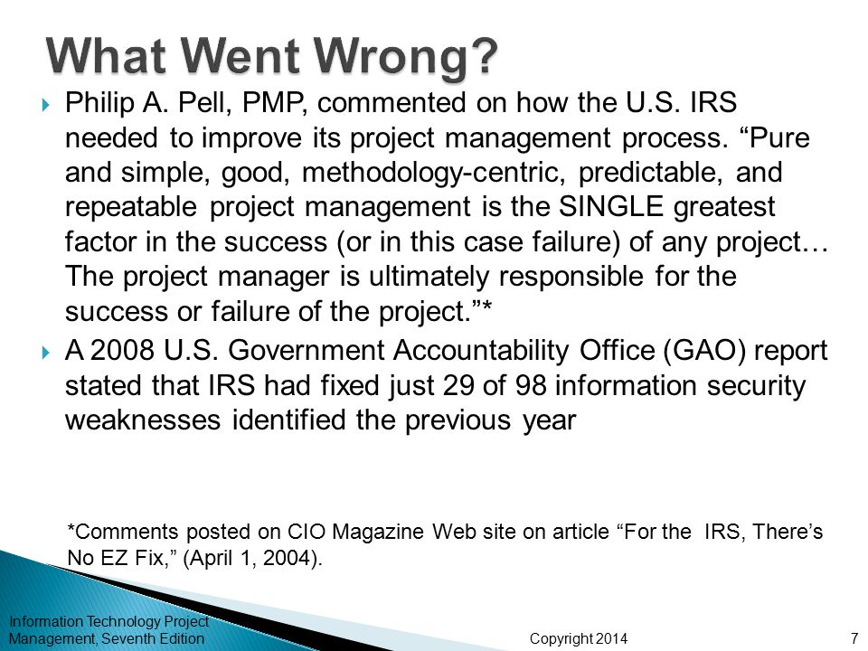 Copyright 2014  Involves gaining stakeholder and customer acceptance of the final products and services  Even if projects are not completed, they should be closed out to learn from the past  Outputs include project files and lessons-learned reports, part of organizational process assets  Most projects also include a final report and presentation to the sponsor/senior management Information Technology Project Management, Seventh Edition28
