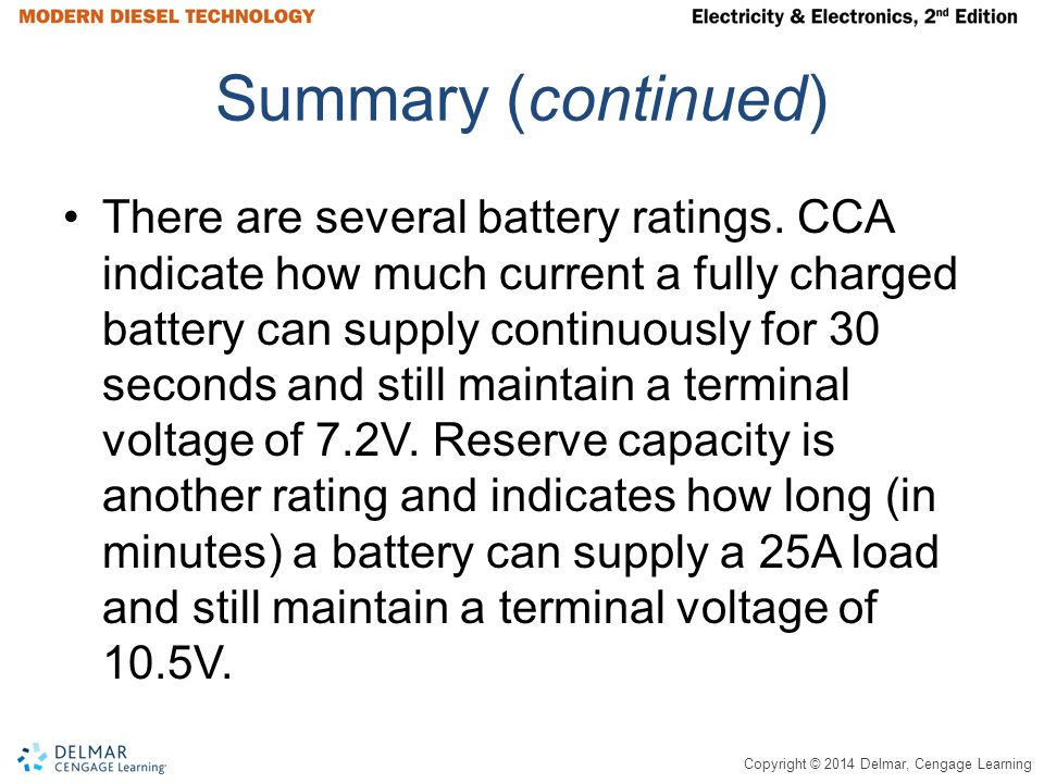 Copyright © 2014 Delmar, Cengage Learning Summary (continued) There are several battery ratings.