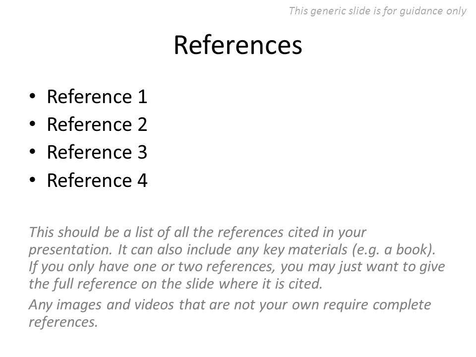 References Reference 1 Reference 2 Reference 3 Reference 4 This should be a list of all the references cited in your presentation.