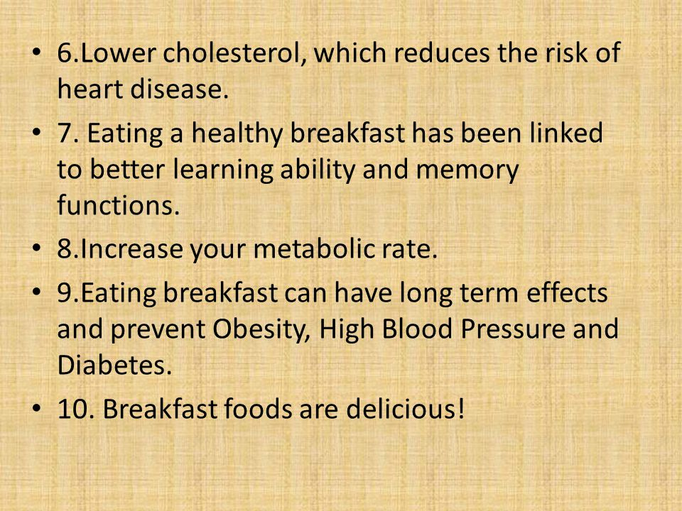 6.Lower cholesterol, which reduces the risk of heart disease.