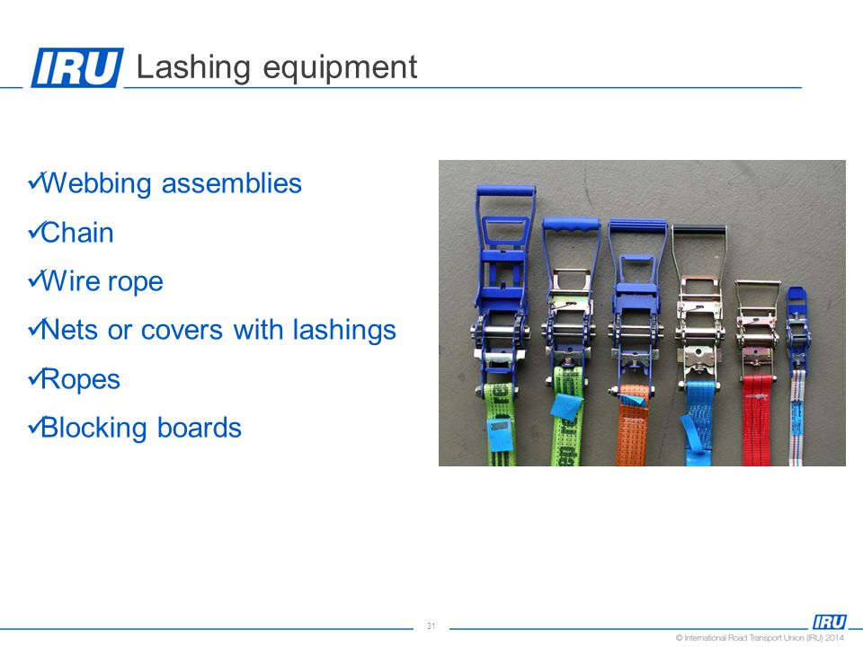 31 Lashing equipment Webbing assemblies Chain Wire rope Nets or covers with lashings Ropes Blocking boards
