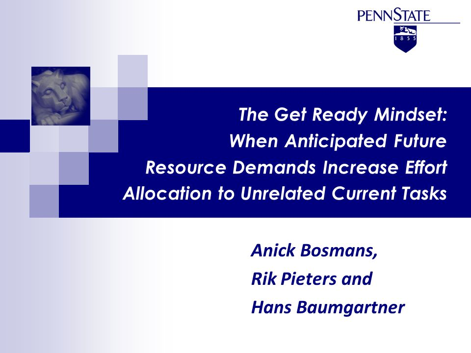 The Get Ready Mindset Outline of research idea  allocation of scarce cognitive resources in sequential tasks; specifically, how do expectations of future task demands influence resource allocation to unrelated current tasks.