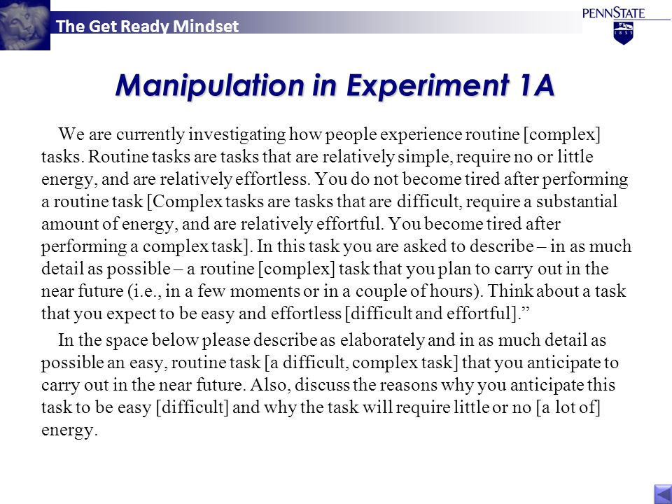The Get Ready Mindset Manipulation in Experiment 1A We are currently investigating how people experience routine [complex] tasks.