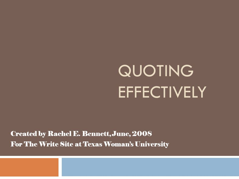 QUOTING EFFECTIVELY Created by Rachel E.