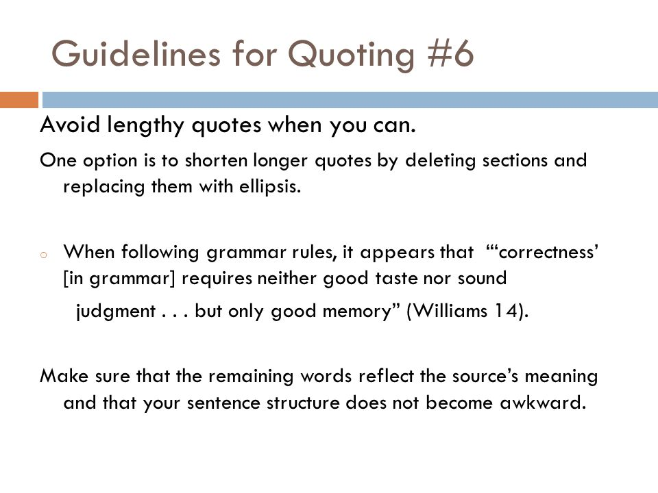 Guidelines for Quoting #6 Avoid lengthy quotes when you can.