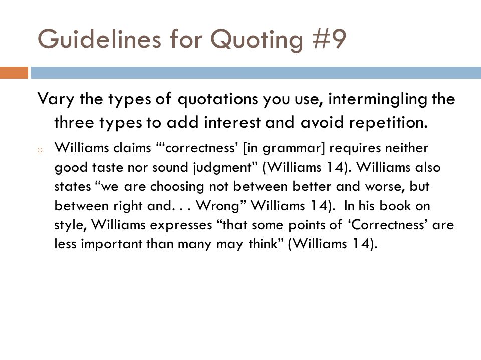 Guidelines for Quoting #9 Vary the types of quotations you use, intermingling the three types to add interest and avoid repetition.