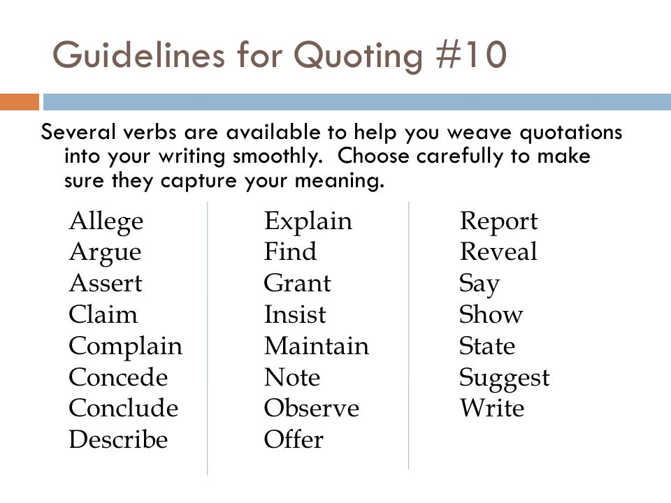Guidelines for Quoting #10 Several verbs are available to help you weave quotations into your writing smoothly.