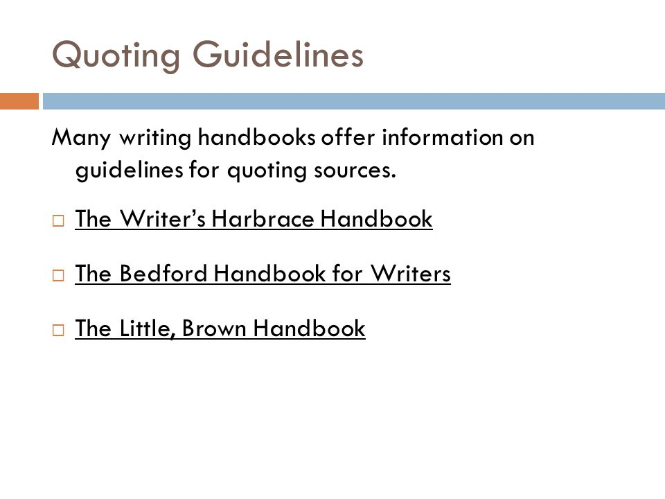Quoting Guidelines Many writing handbooks offer information on guidelines for quoting sources.