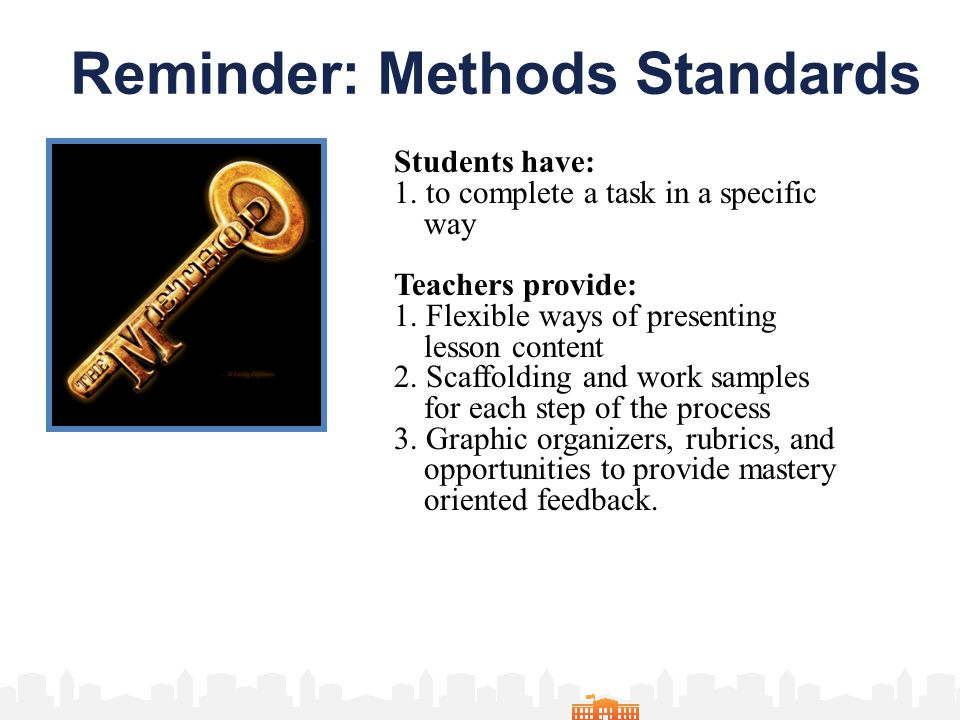 Reminder: Methods Standards Students have: 1. to complete a task in a specific way Teachers provide: 1. Flexible ways of presenting lesson content 2.