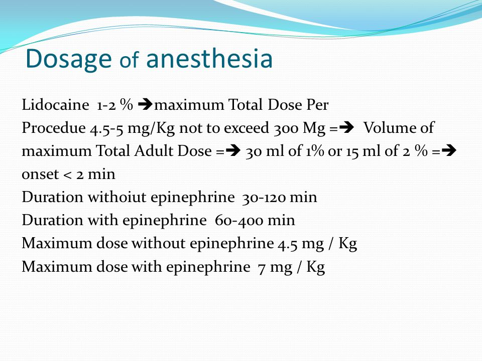 Dosage of anesthesia Lidocaine 1-2 %  maximum Total Dose Per Procedue 4.5-5 mg/Kg not to exceed 300 Mg =  Volume of maximum Total Adult Dose =  30