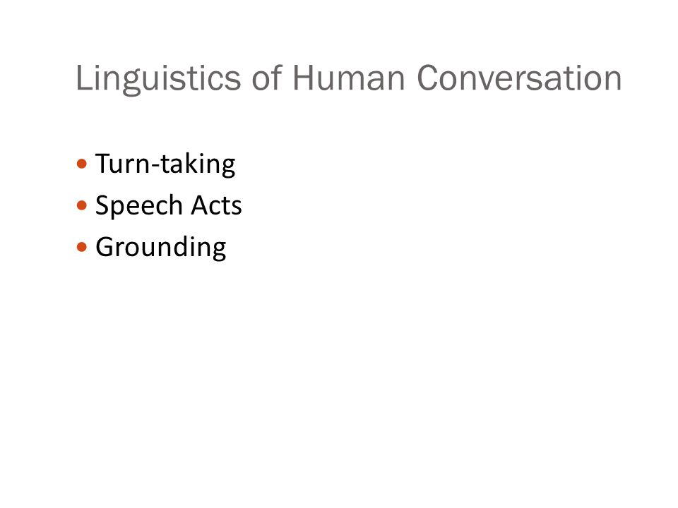 Linguistics of Human Conversation Turn-taking Speech Acts Grounding