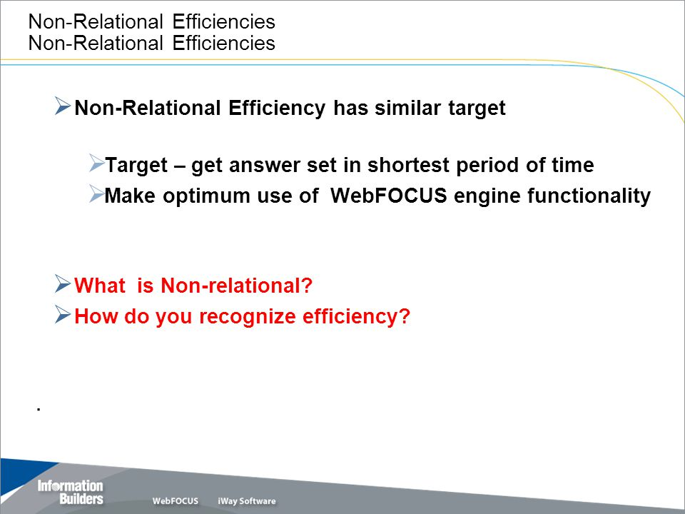 Non-Relational Efficiencies  Non-Relational Efficiency has similar target  Target – get answer set in shortest period of time  Make optimum use of