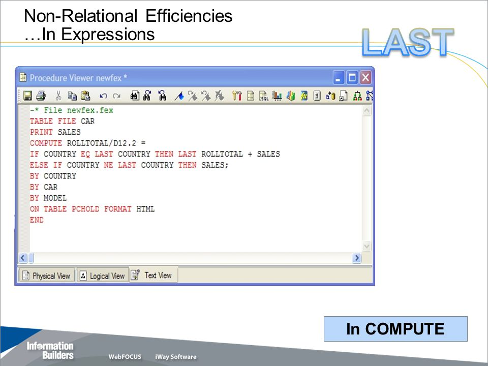 Copyright 2007, Information Builders. Slide 40 Non-Relational Efficiencies …In Expressions In COMPUTE
