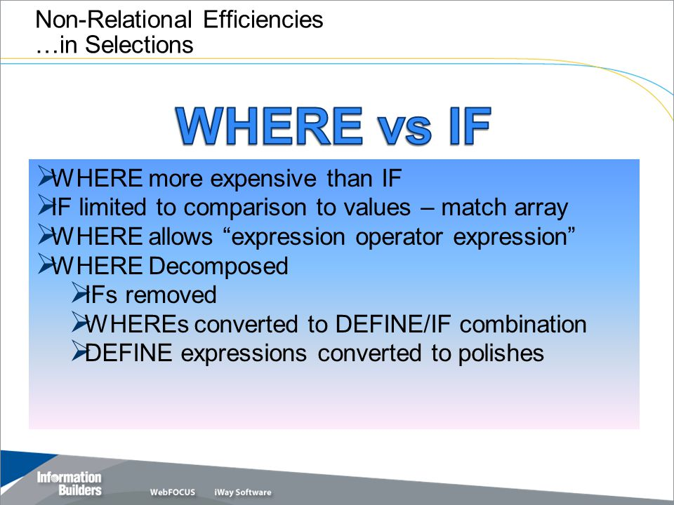 "Non-Relational Efficiencies …in Selections  WHERE more expensive than IF  IF limited to comparison to values – match array  WHERE allows ""expressio"