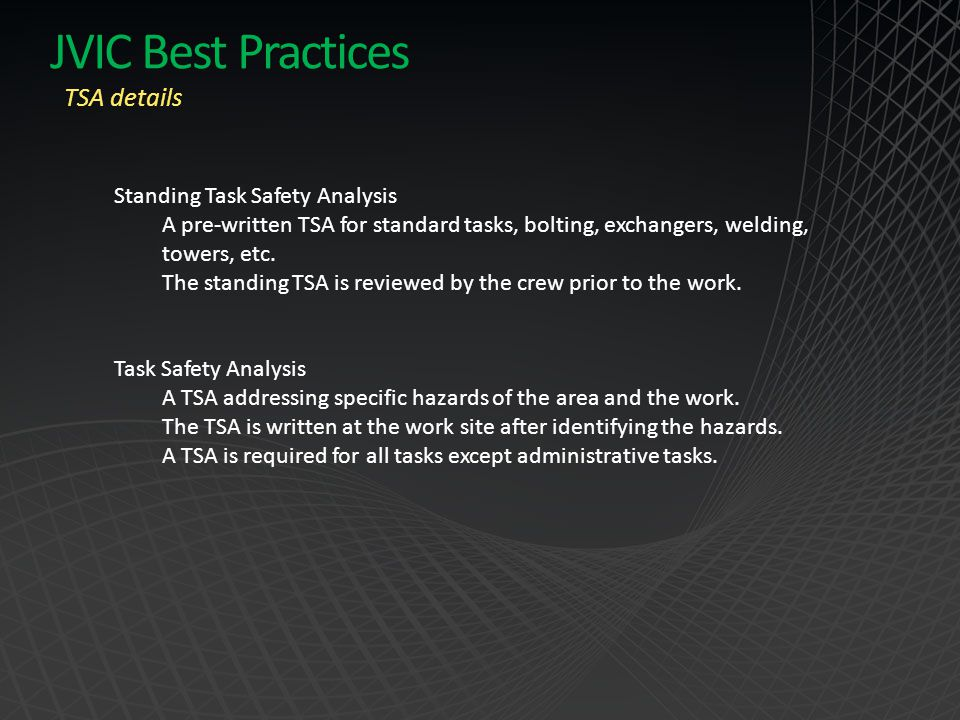 JVIC Best Practices Standing Task Safety Analysis A pre-written TSA for standard tasks, bolting, exchangers, welding, towers, etc. The standing TSA is