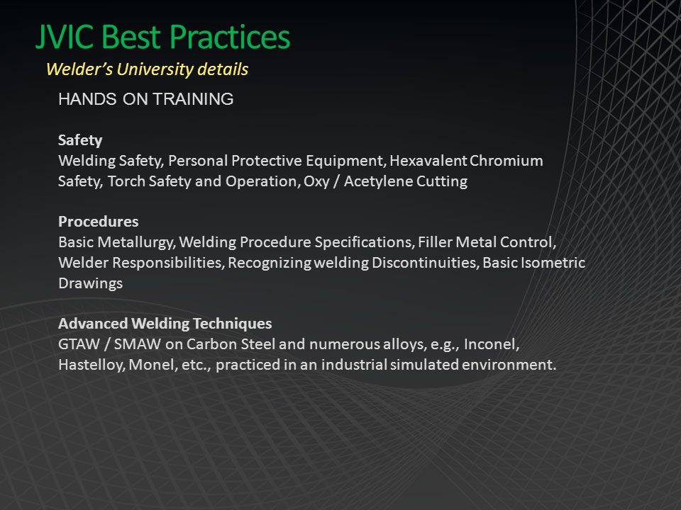 JVIC Best Practices HANDS ON TRAINING Safety Welding Safety, Personal Protective Equipment, Hexavalent Chromium Safety, Torch Safety and Operation, Ox