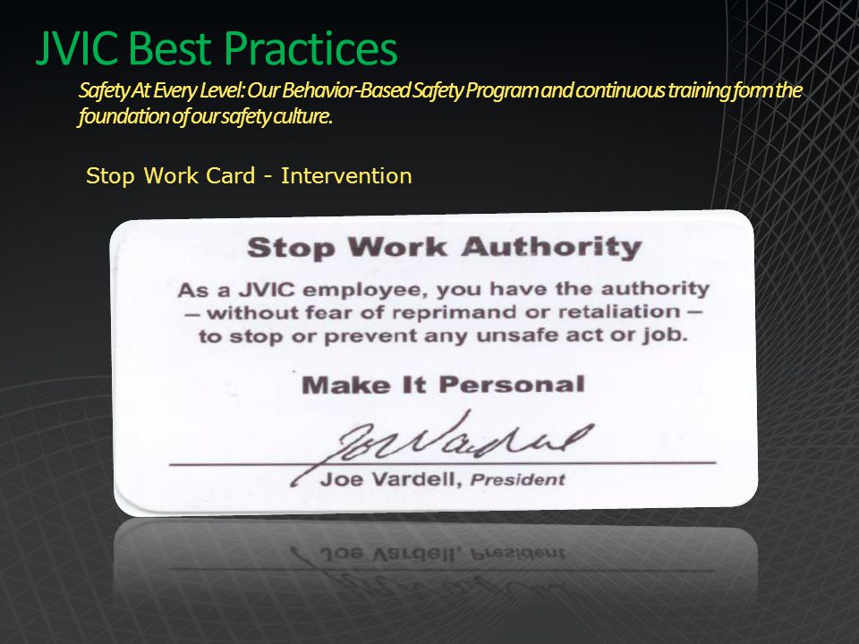 JVIC Best Practices Safety At Every Level: Our Behavior-Based Safety Program and continuous training form the foundation of our safety culture. Stop W