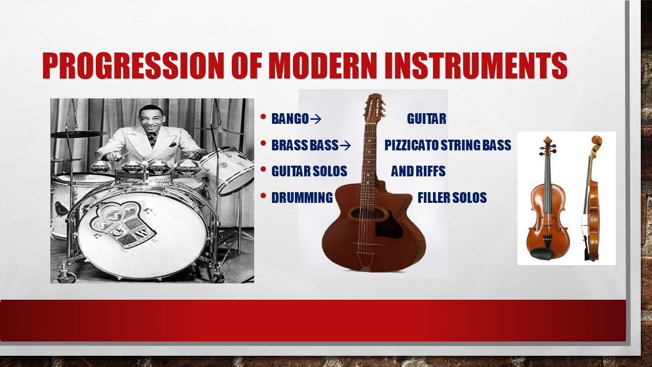 PROGRESSION OF MODERN INSTRUMENTS BANGO  GUITAR BRASS BASS  PIZZICATO STRING BASS GUITAR SOLOS AND RIFFS DRUMMING FILLER SOLOS