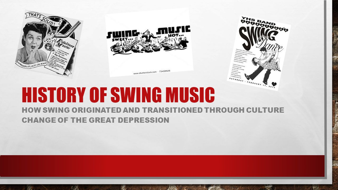 HISTORY OF SWING MUSIC HOW SWING ORIGINATED AND TRANSITIONED THROUGH CULTURE CHANGE OF THE GREAT DEPRESSION