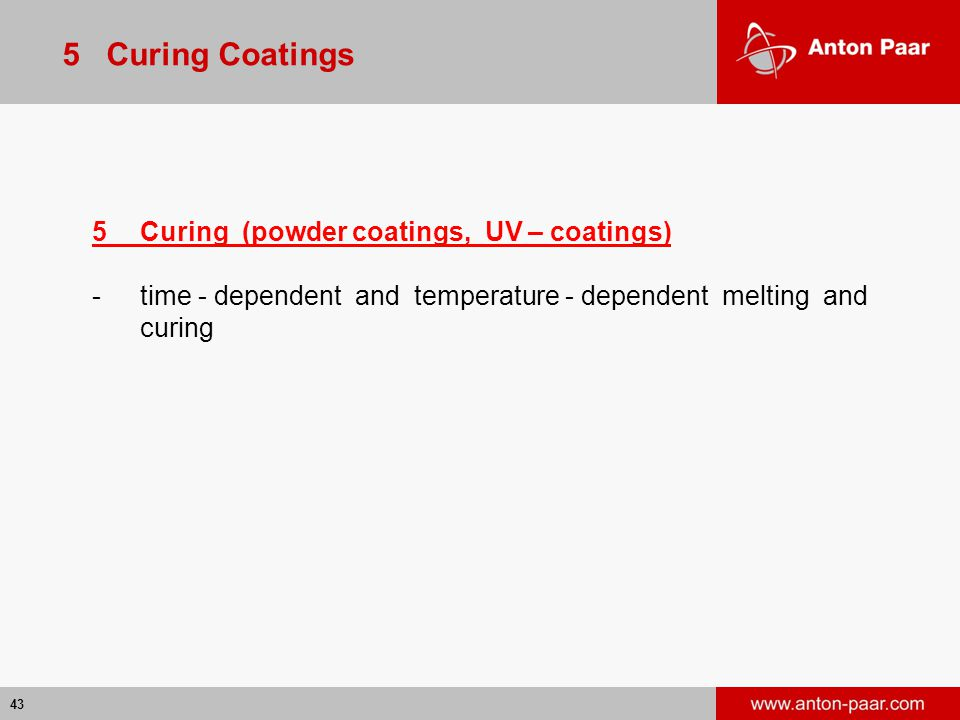 43 5Curing (powder coatings, UV – coatings) -time - dependent and temperature - dependent melting and curing 5 Curing Coatings