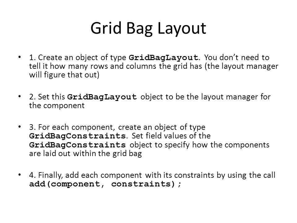 Grid Bag Layout 1. Create an object of type GridBagLayout.
