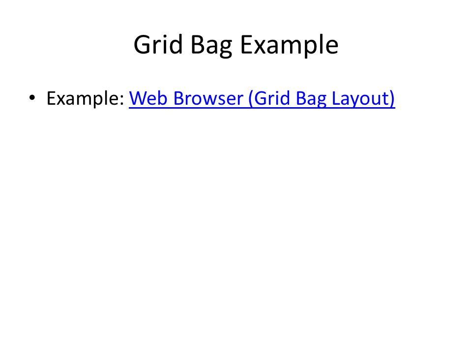 Grid Bag Example Example: Web Browser (Grid Bag Layout)Web Browser (Grid Bag Layout)